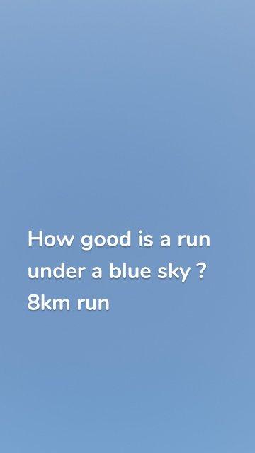 How good is a run under a blue sky ? 8km run